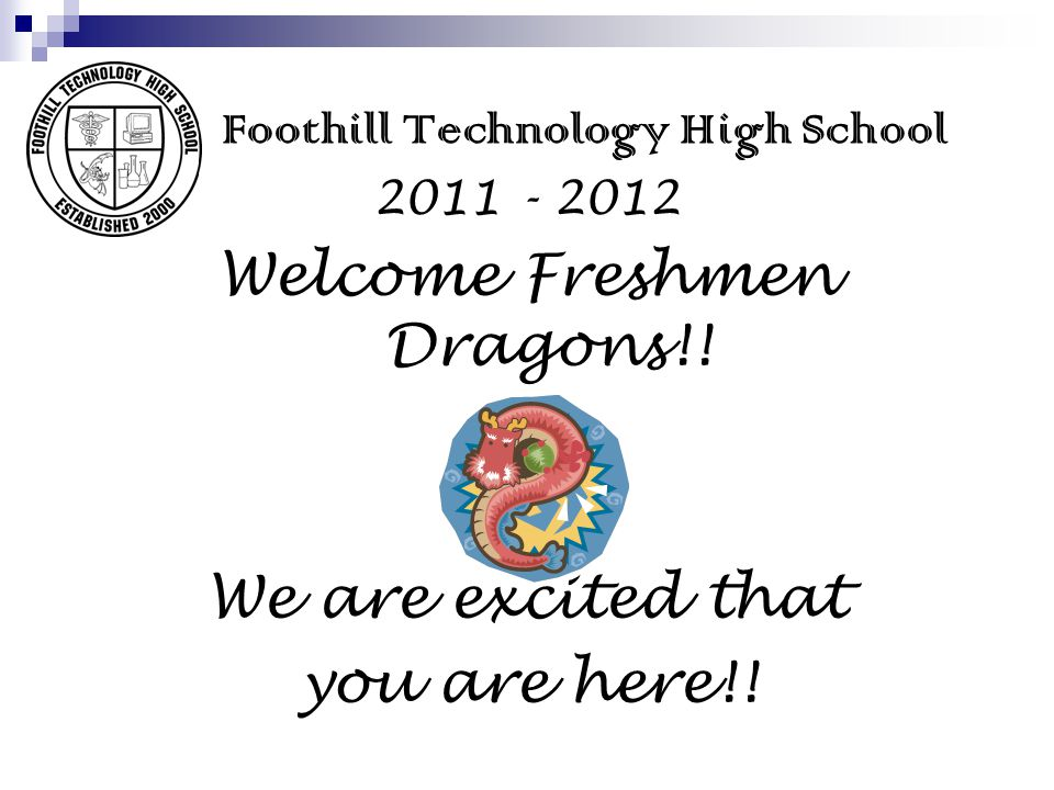 Foothill Technology High School Welcome Freshmen Dragons!.