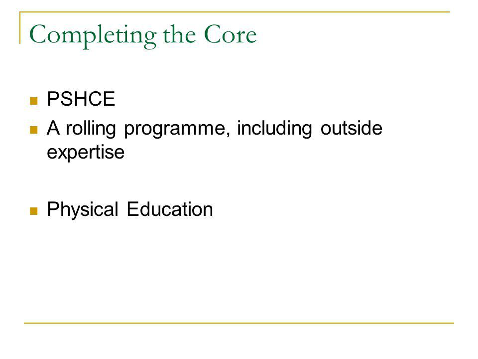 Completing the Core PSHCE A rolling programme, including outside expertise Physical Education