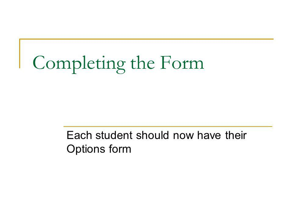 Completing the Form Each student should now have their Options form