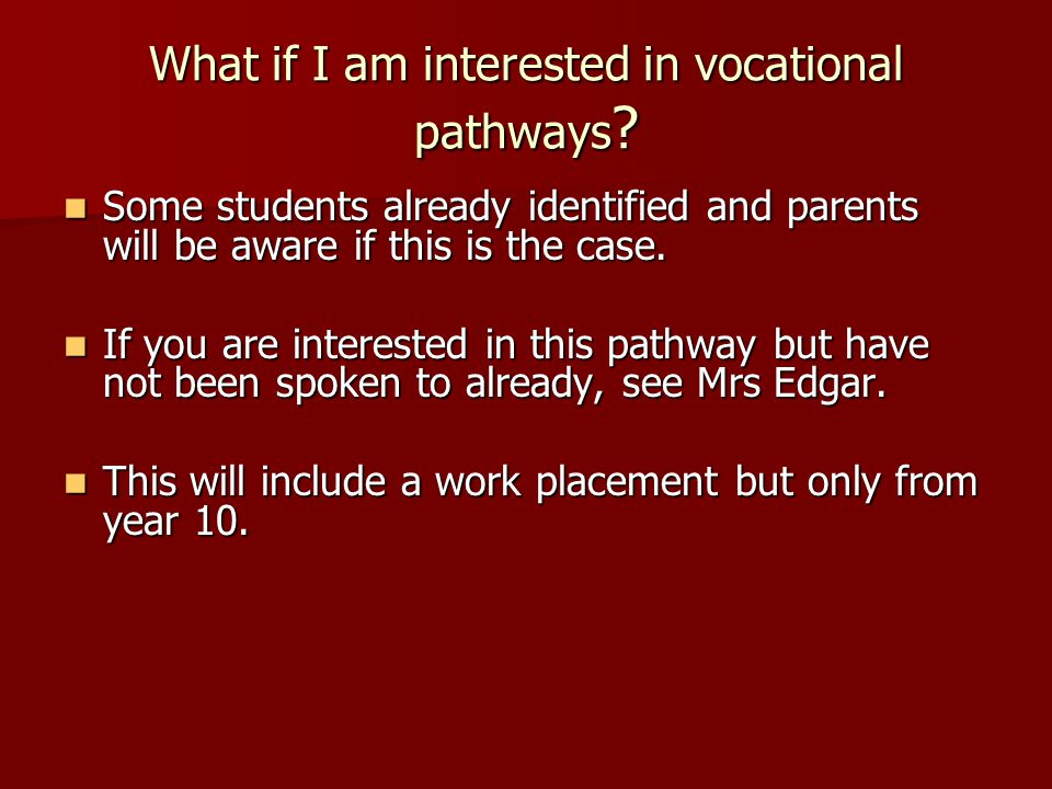 What if I am interested in vocational pathways .