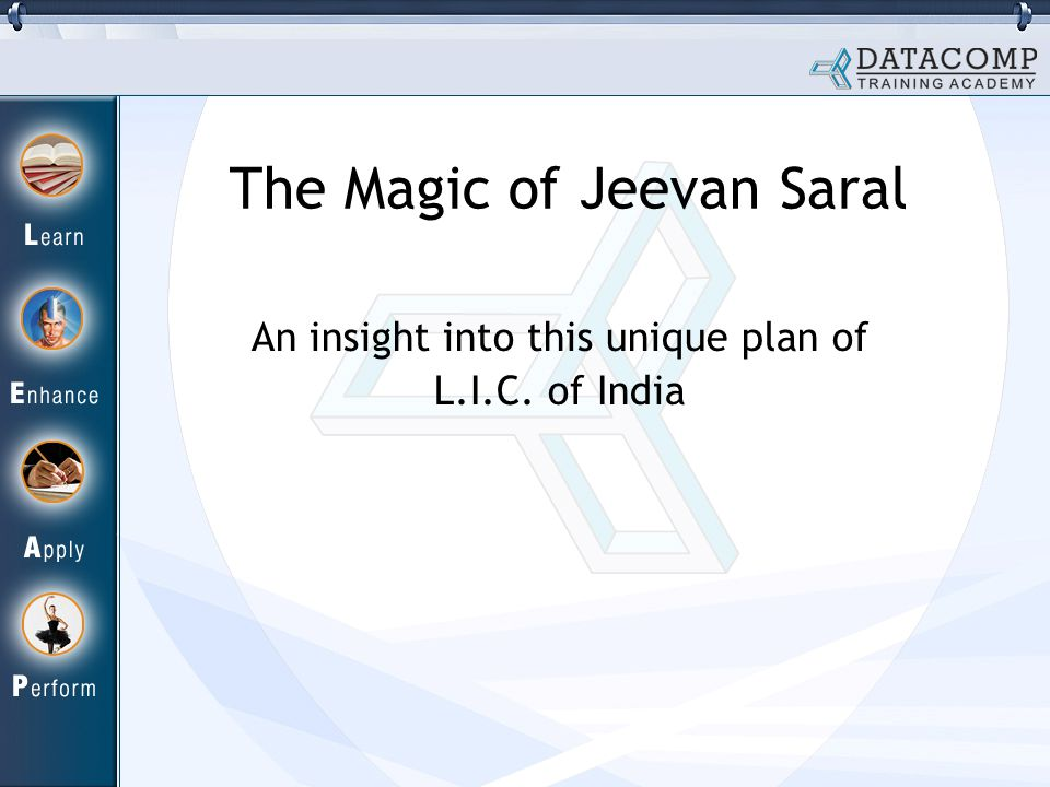 The Magic of Jeevan Saral An insight into this unique plan of L.I.C. of India