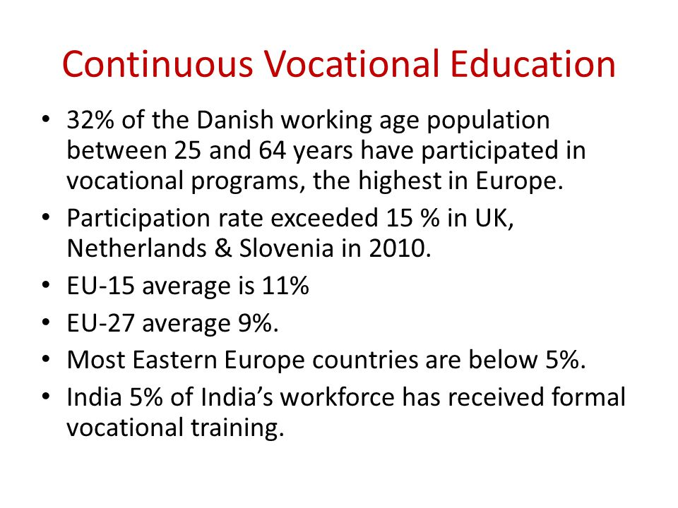 Continuous Vocational Education 32% of the Danish working age population between 25 and 64 years have participated in vocational programs, the highest in Europe.