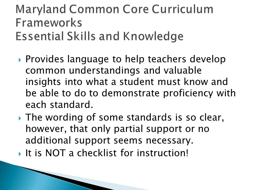 Provides language to help teachers develop common understandings and valuable insights into what a student must know and be able to do to demonstrate proficiency with each standard.