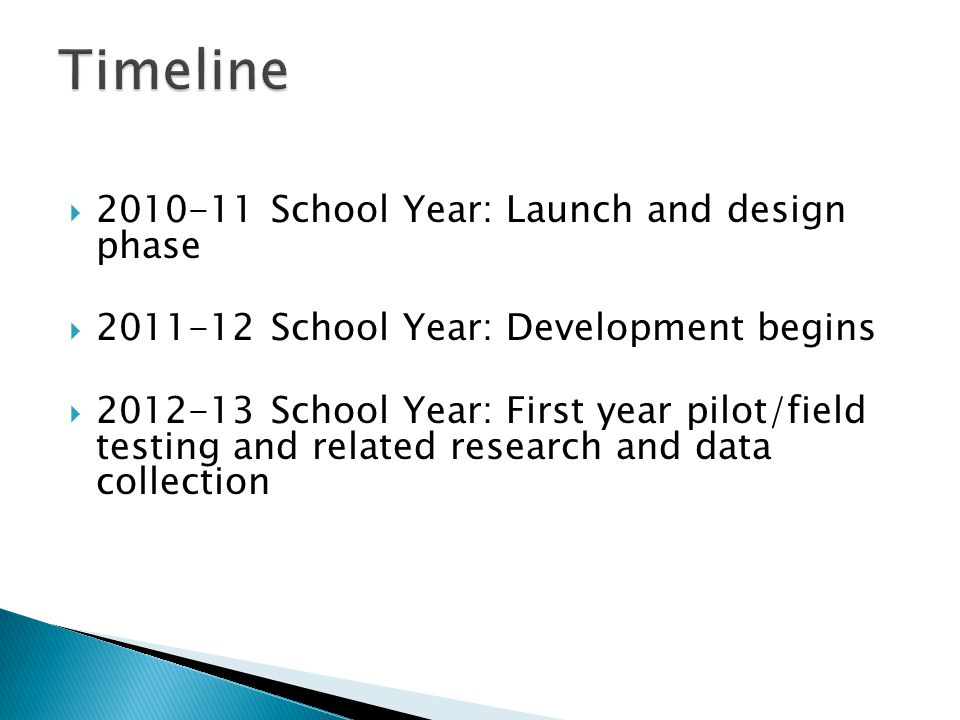 School Year: Launch and design phase School Year: Development begins School Year: First year pilot/field testing and related research and data collection