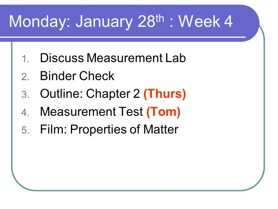 Monday: January 28 th : Week 4 1. Discuss Measurement Lab 2.