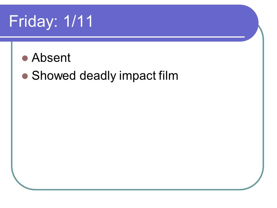 Friday: 1/11 Absent Showed deadly impact film