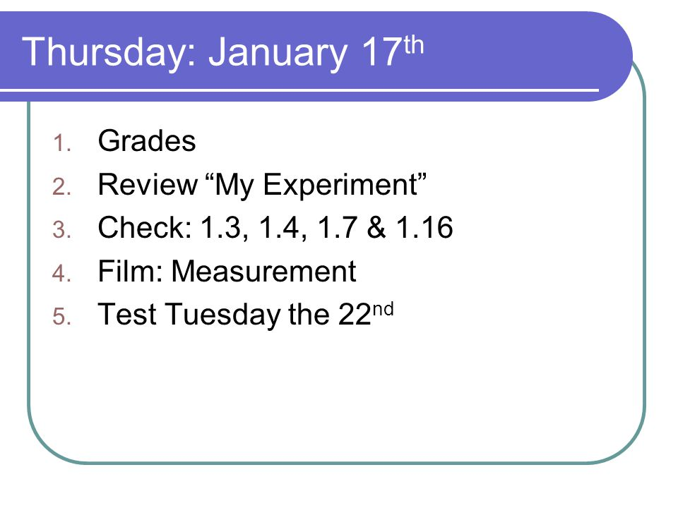 Thursday: January 17 th 1. Grades 2. Review My Experiment 3.