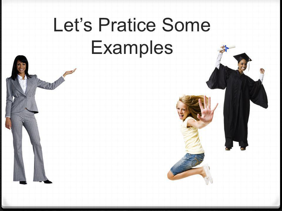 Lets Pratice Some Examples