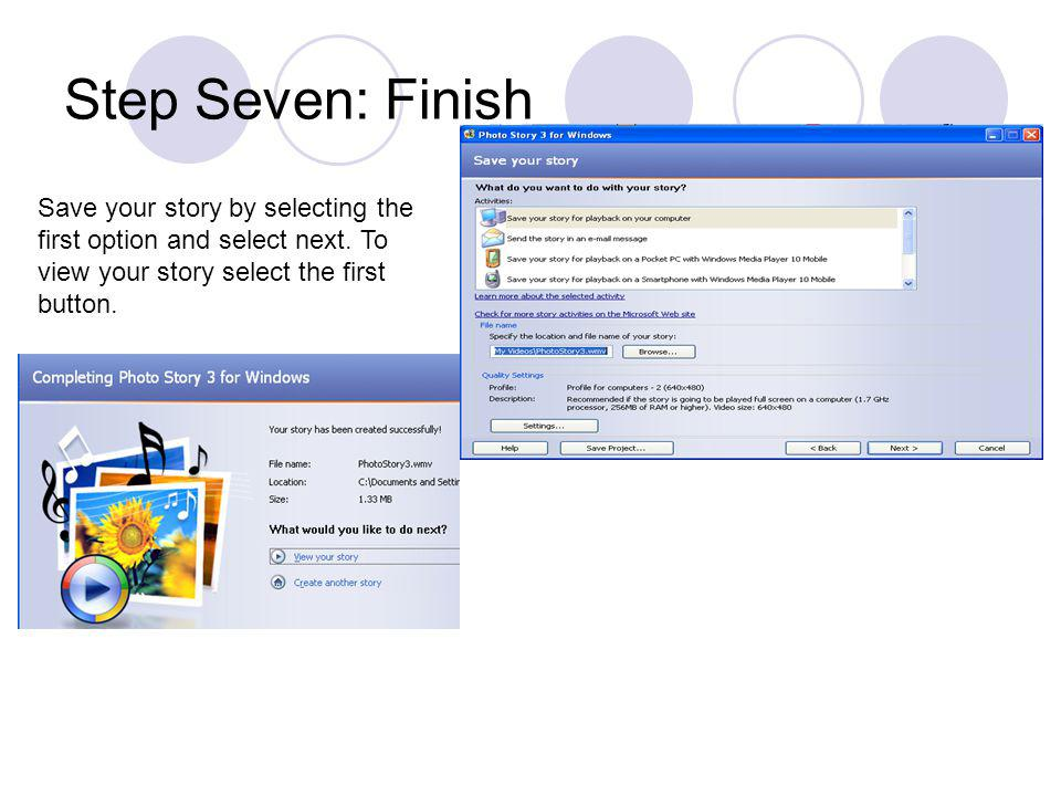 Step Seven: Finish Save your story by selecting the first option and select next.