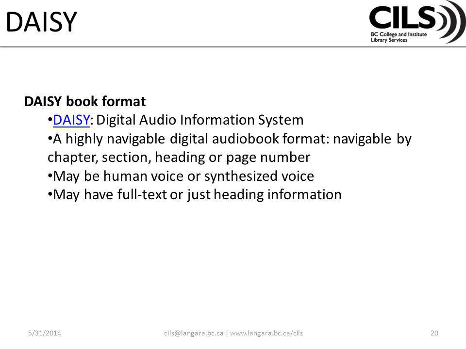 DAISY DAISY book format DAISY: Digital Audio Information System DAISY A highly navigable digital audiobook format: navigable by chapter, section, heading or page number May be human voice or synthesized voice May have full-text or just heading information |