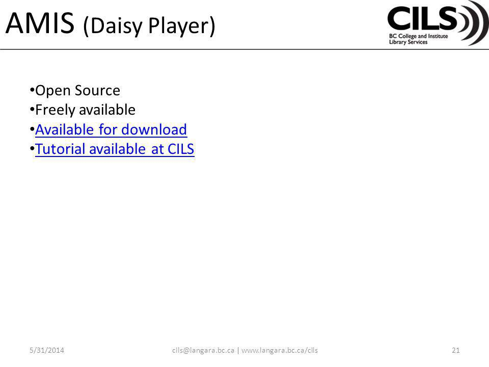 AMIS (Daisy Player) Open Source Freely available Available for download Tutorial available at CILS |