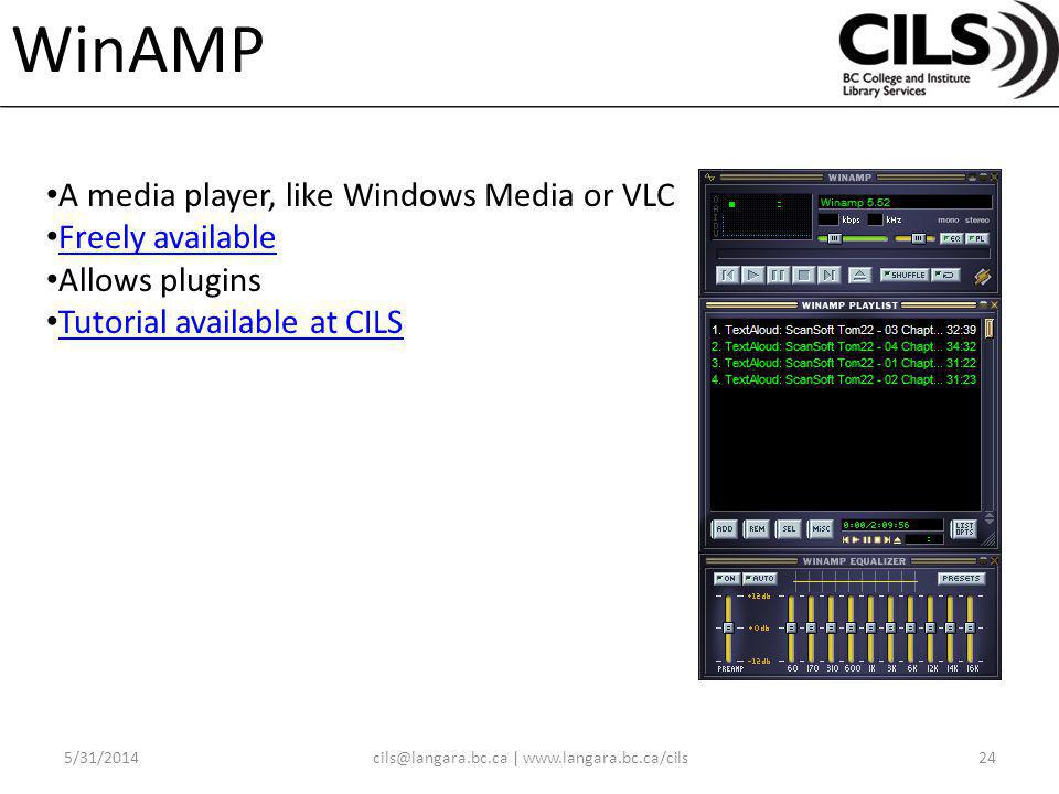 WinAMP A media player, like Windows Media or VLC Freely available Allows plugins Tutorial available at CILS |