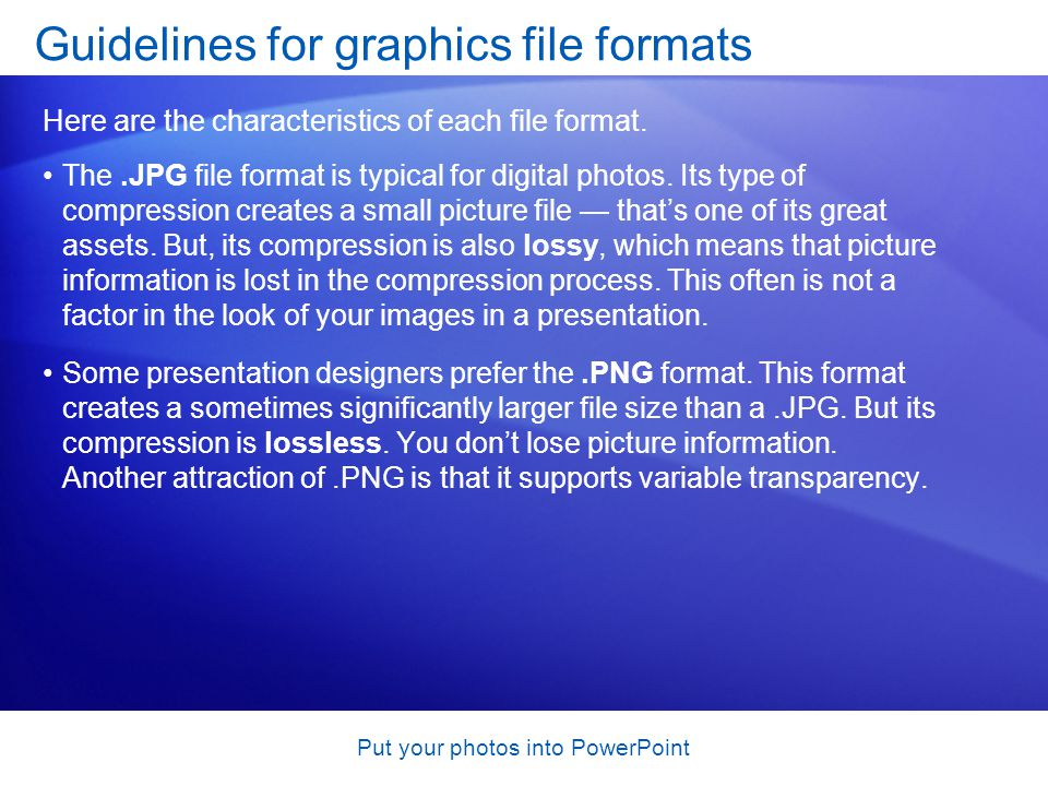 Put your photos into PowerPoint The.JPG file format is typical for digital photos.