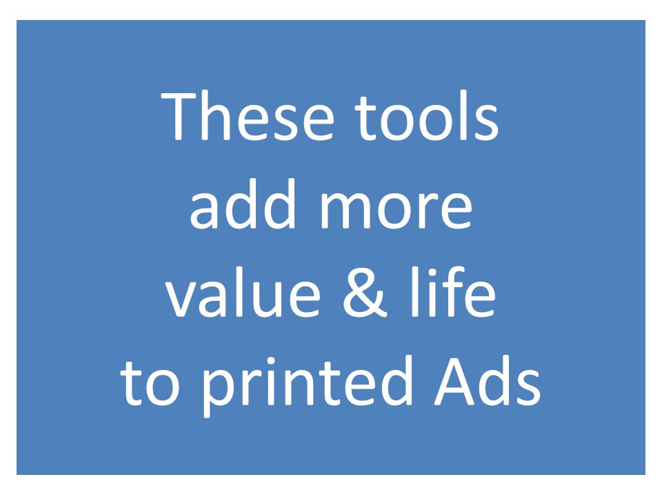 These tools add more value & life to printed Ads