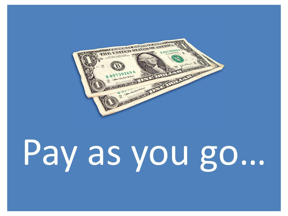 Pay as you go…