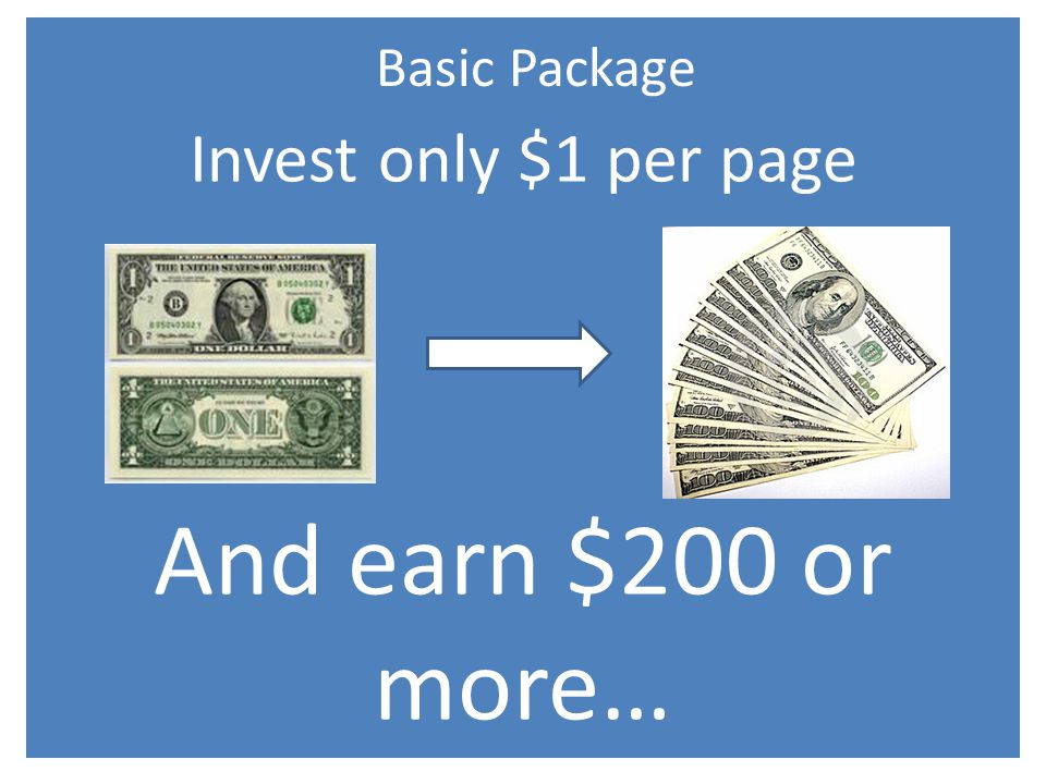 Invest only $1 per page And earn $200 or more… Basic Package