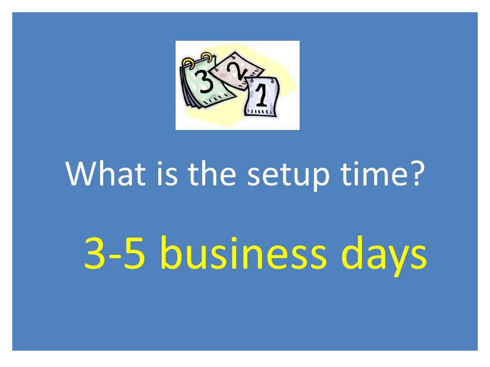What is the setup time 3-5 business days