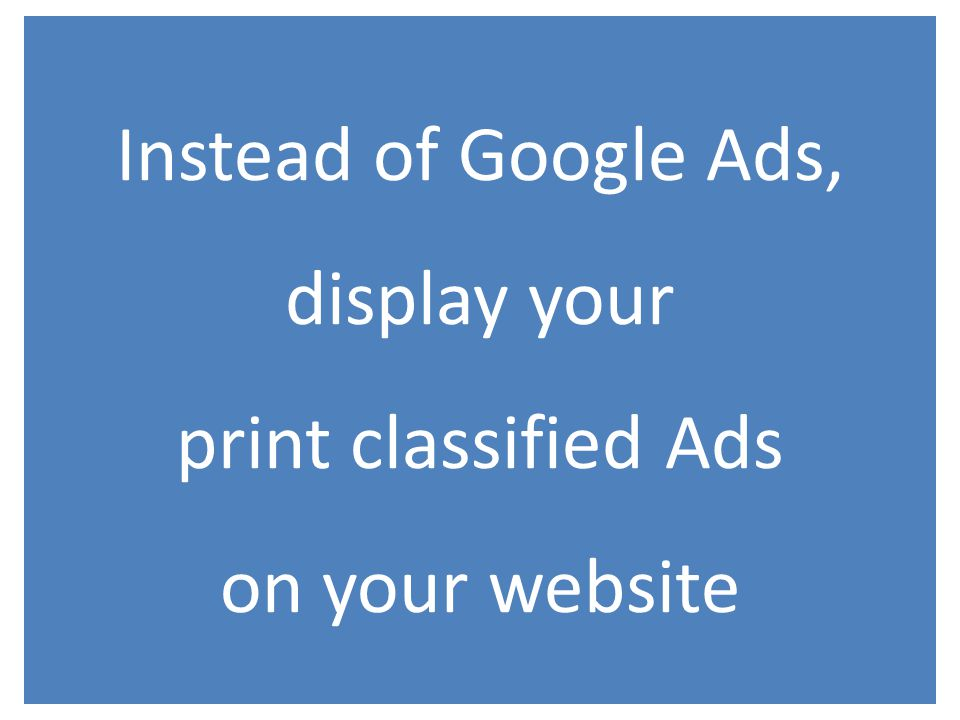 Instead of Google Ads, display your print classified Ads on your website