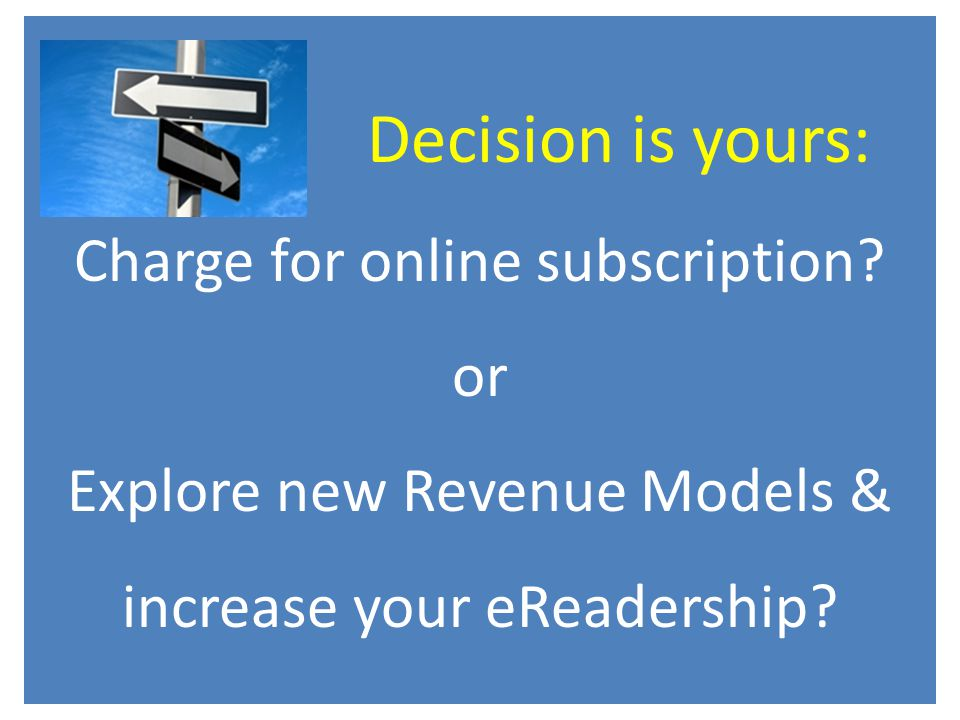 Decision is yours: Charge for online subscription.