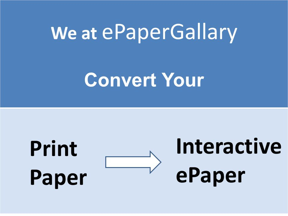 We at ePaperGallary Convert Your Print Paper Interactive ePaper