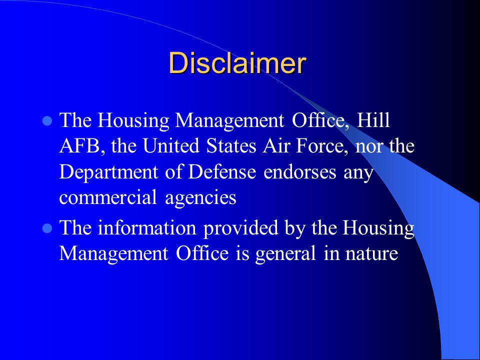 Disclaimer The Housing Management Office, Hill AFB, the United States Air Force, nor the Department of Defense endorses any commercial agencies The information provided by the Housing Management Office is general in nature