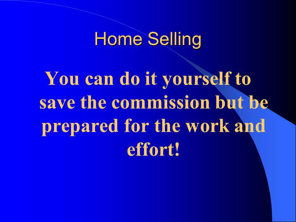 Home Selling You can do it yourself to save the commission but be prepared for the work and effort!