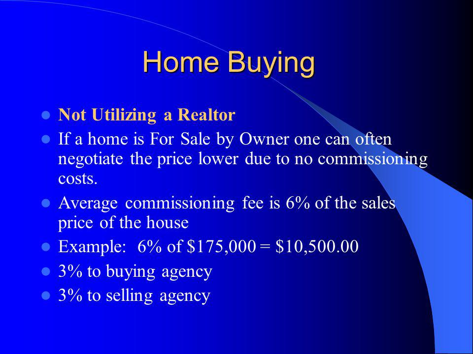 Home Buying Not Utilizing a Realtor If a home is For Sale by Owner one can often negotiate the price lower due to no commissioning costs.