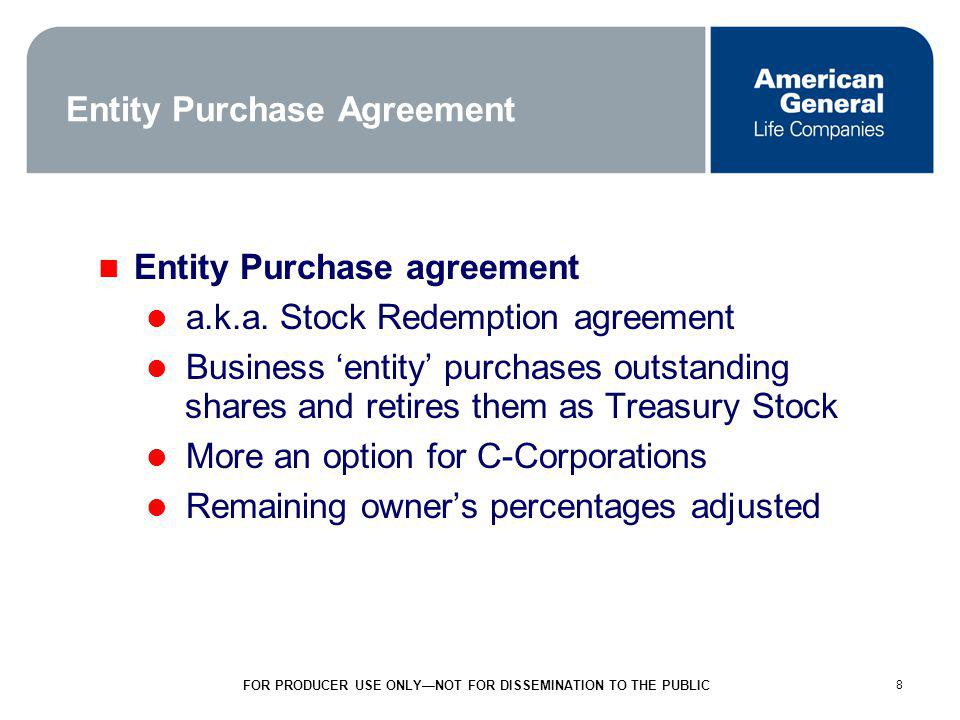 8 FOR PRODUCER USE ONLYNOT FOR DISSEMINATION TO THE PUBLIC 8 Entity Purchase Agreement Entity Purchase agreement a.k.a.