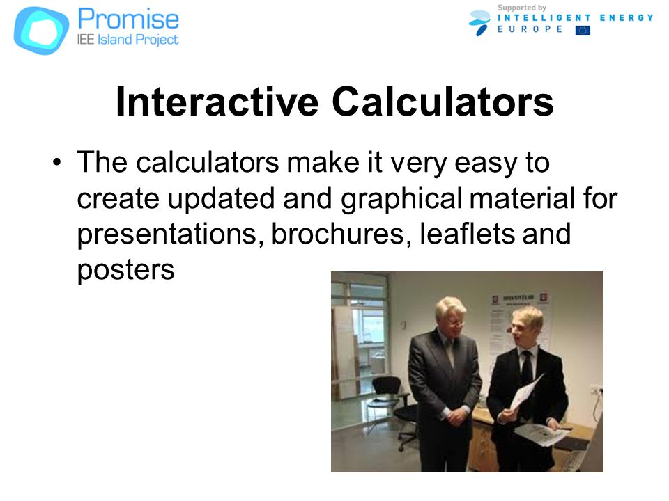Interactive Calculators The calculators make it very easy to create updated and graphical material for presentations, brochures, leaflets and posters