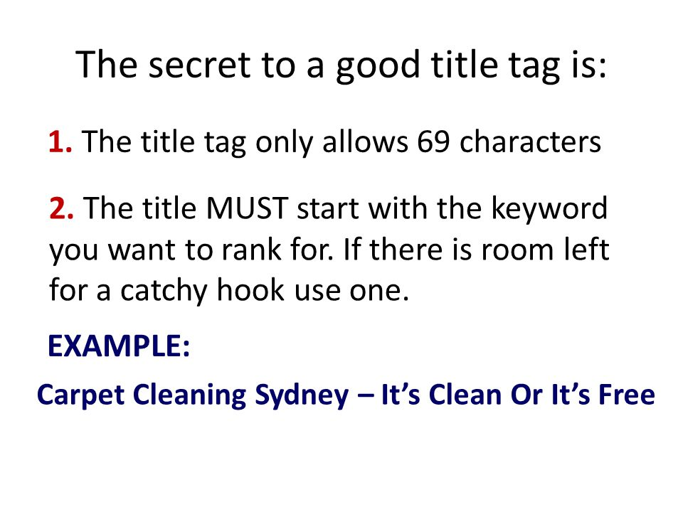 The secret to a good title tag is: 1. The title tag only allows 69 characters 2.