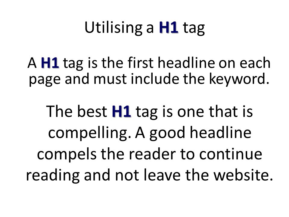 H1 Utilising a H1 tag H1 A H1 tag is the first headline on each page and must include the keyword.
