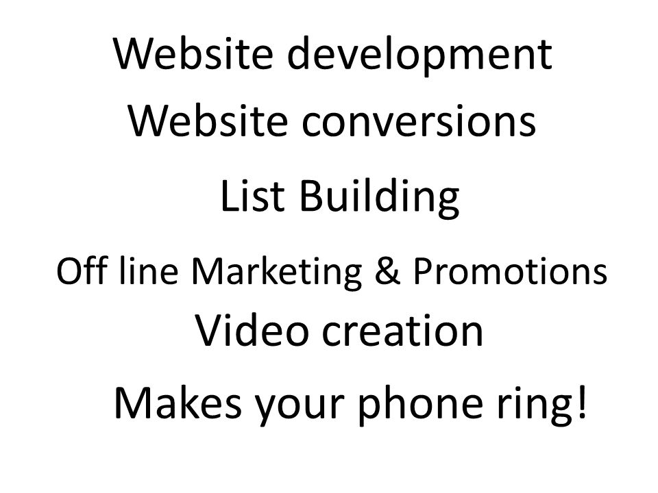 Website conversions List Building Off line Marketing & Promotions Makes your phone ring.