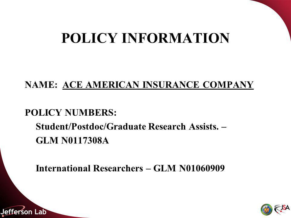 POLICY INFORMATION NAME: ACE AMERICAN INSURANCE COMPANY POLICY NUMBERS: Student/Postdoc/Graduate Research Assists.