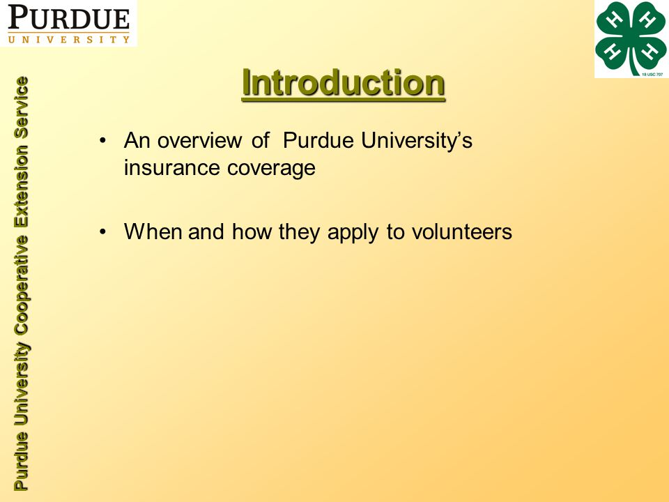 Purdue University Cooperative Extension Service Introduction An overview of Purdue Universitys insurance coverage When and how they apply to volunteers