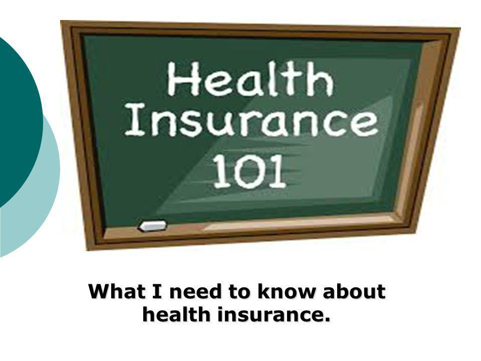 What I need to know about health insurance.
