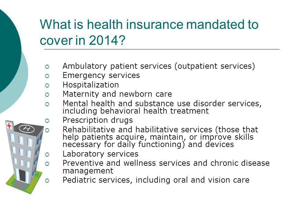 What is health insurance mandated to cover in 2014.