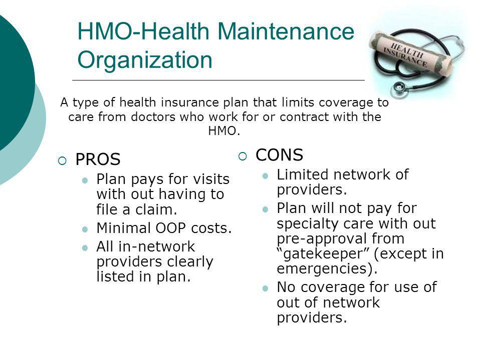 HMO-Health Maintenance Organization PROS Plan pays for visits with out having to file a claim.
