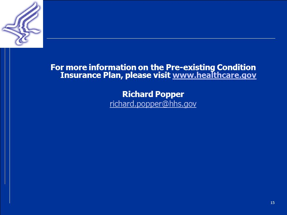 15 For more information on the Pre-existing Condition Insurance Plan, please visit   Richard Popper