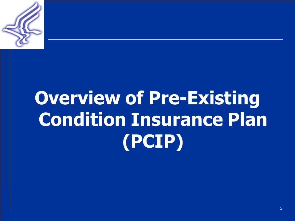 5 Overview of Pre-Existing Condition Insurance Plan (PCIP)