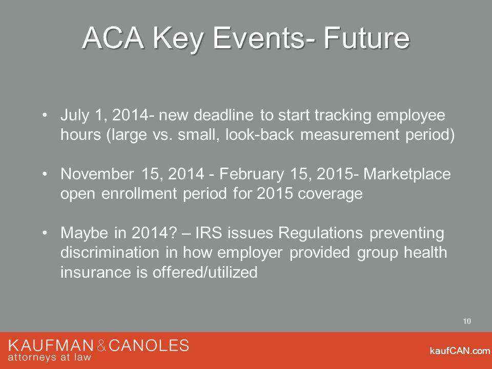 kaufCAN.com 10 ACA Key Events- Future July 1, new deadline to start tracking employee hours (large vs.