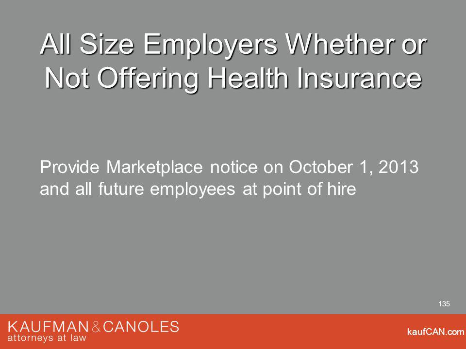 kaufCAN.com 135 All Size Employers Whether or Not Offering Health Insurance Provide Marketplace notice on October 1, 2013 and all future employees at point of hire