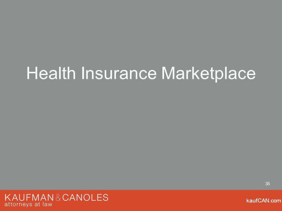 kaufCAN.com 35 Health Insurance Marketplace