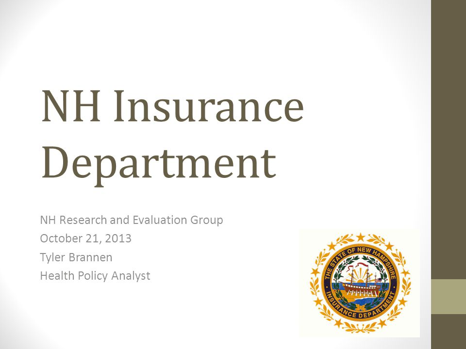 NH Insurance Department NH Research and Evaluation Group October 21, 2013 Tyler Brannen Health Policy Analyst