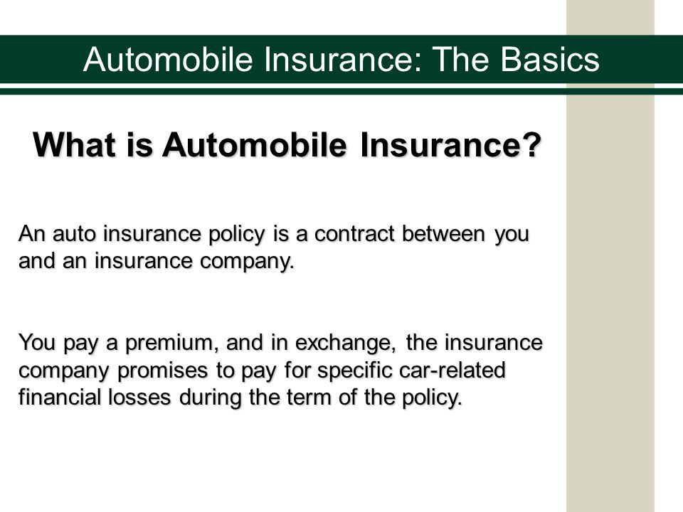 Automobile Insurance: The Basics What is Automobile Insurance.