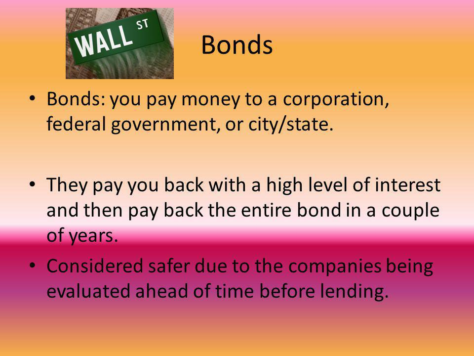 Bonds Bonds: you pay money to a corporation, federal government, or city/state.
