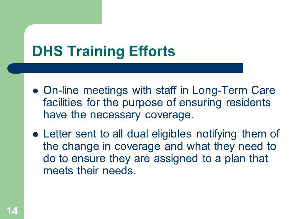14 DHS Training Efforts On-line meetings with staff in Long-Term Care facilities for the purpose of ensuring residents have the necessary coverage.