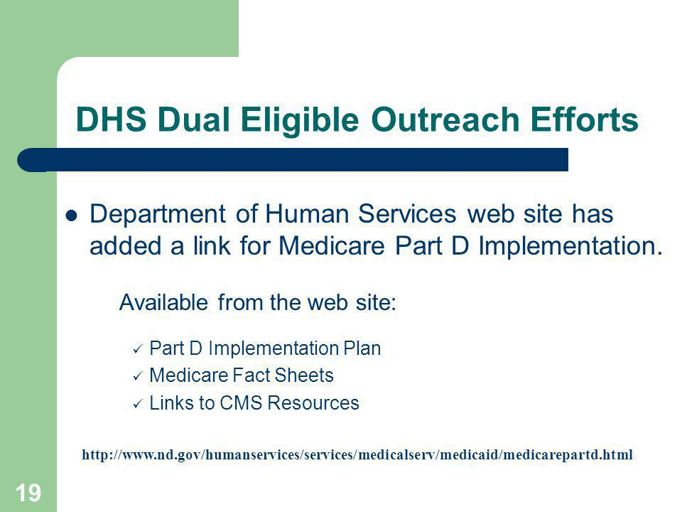 19 DHS Dual Eligible Outreach Efforts Department of Human Services web site has added a link for Medicare Part D Implementation.