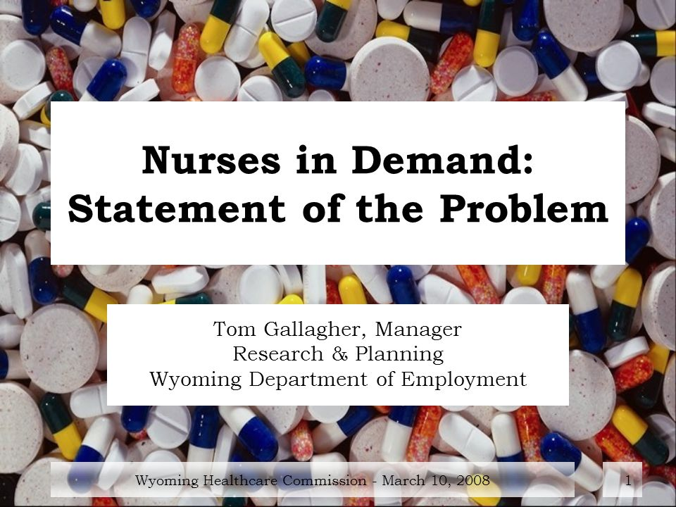 Wyoming Healthcare Commission - March 10, Nurses in Demand: Statement of the Problem Tom Gallagher, Manager Research & Planning Wyoming Department of Employment