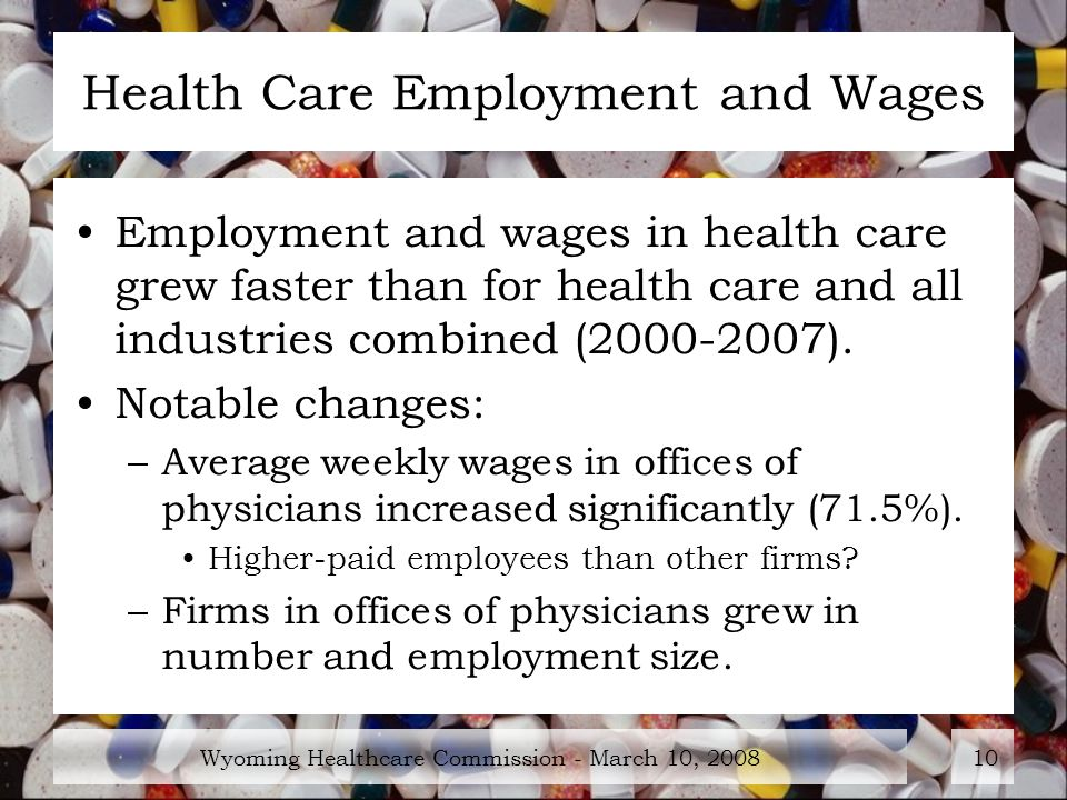 Wyoming Healthcare Commission - March 10, Health Care Employment and Wages Employment and wages in health care grew faster than for health care and all industries combined ( ).