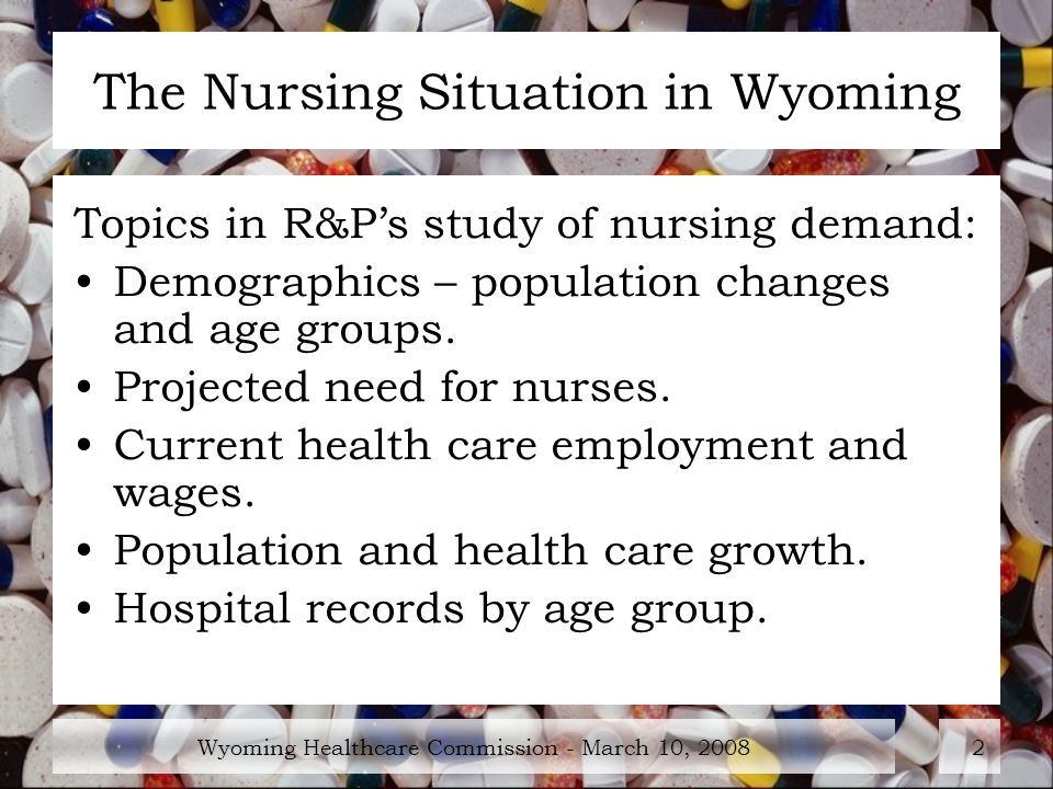 Wyoming Healthcare Commission - March 10, The Nursing Situation in Wyoming Topics in R&Ps study of nursing demand: Demographics – population changes and age groups.